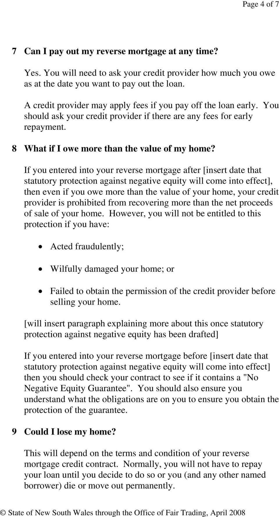 If you entered into your reverse mortgage after [insert date that statutory protection against negative equity will come into effect], then even if you owe more than the value of your home, your