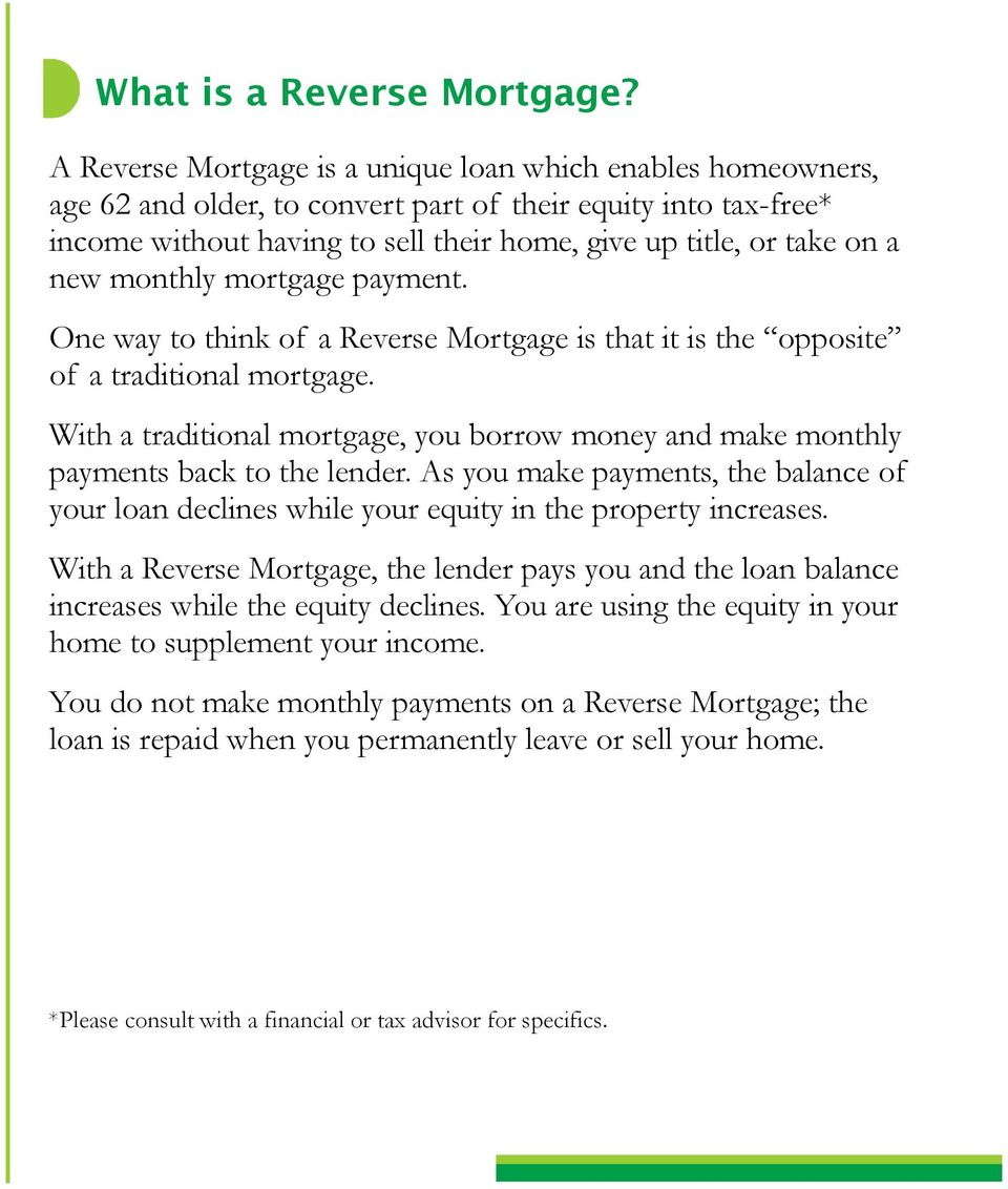 new monthly mortgage payment. One way to think of a Reverse Mortgage is that it is the opposite of a traditional mortgage.