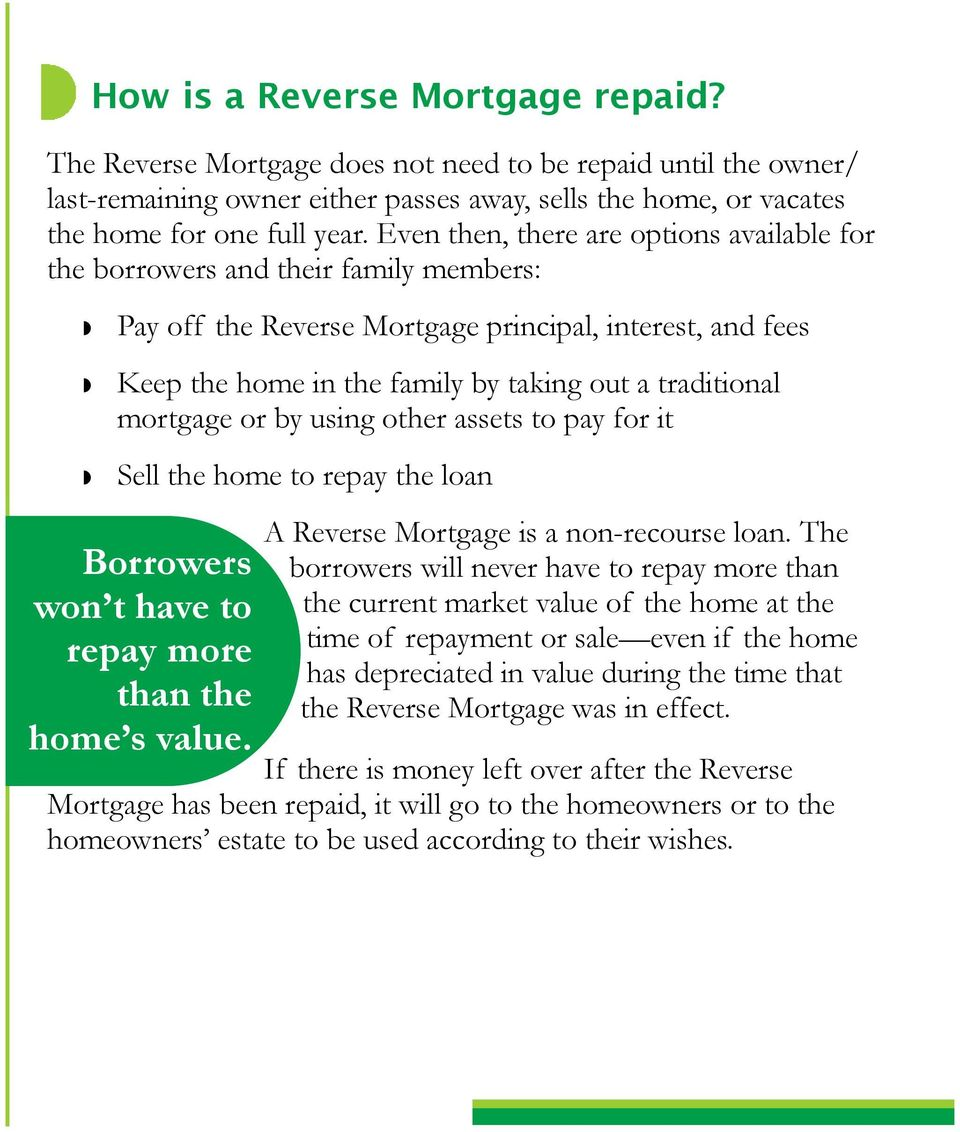 mortgage or by using other assets to pay for it Sell the home to repay the loan Borrowers won t have to repay more than the home s value. A Reverse Mortgage is a non-recourse loan.