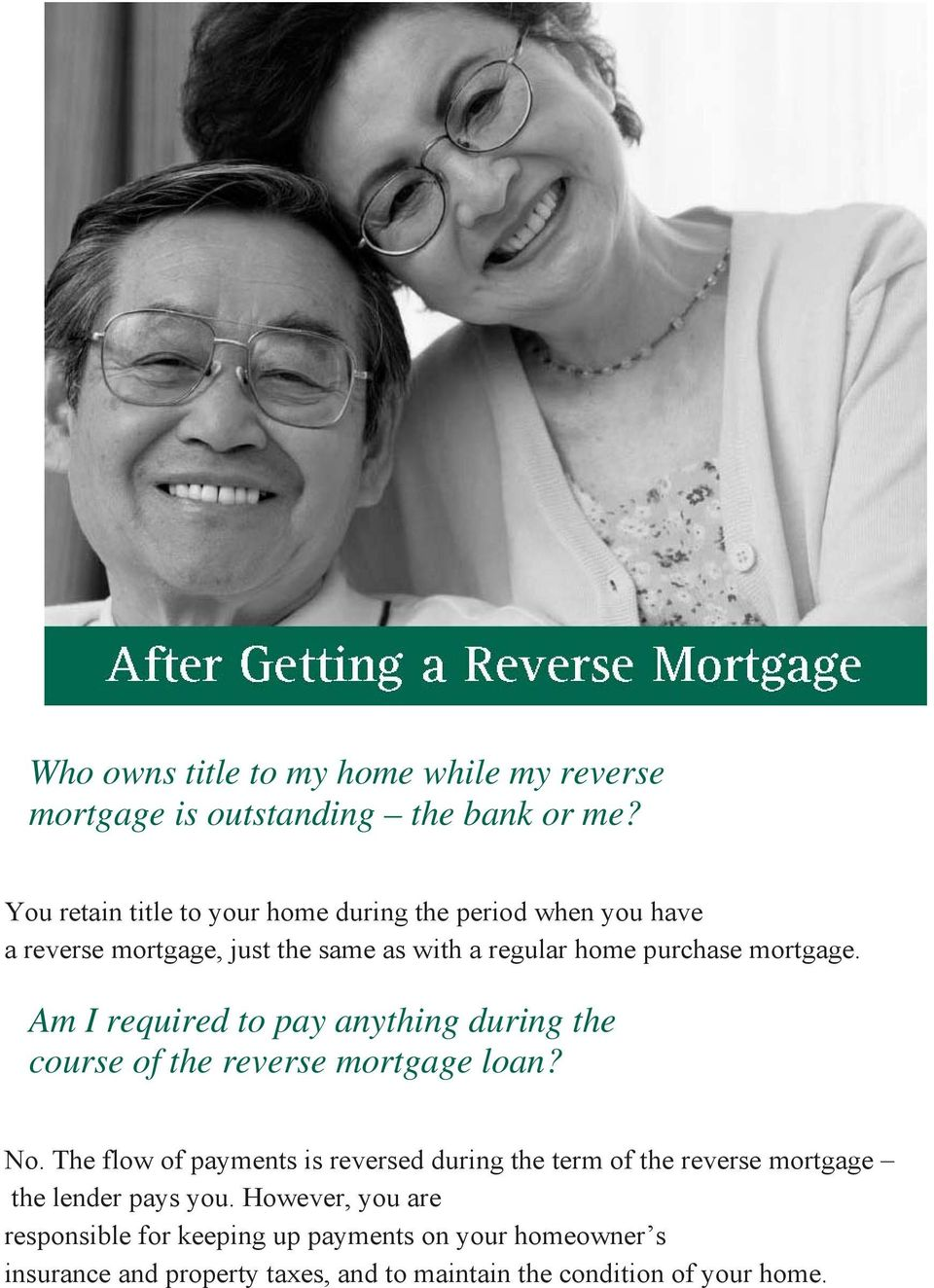 mortgage. Am I required to pay anything during the course of the reverse mortgage loan? No.