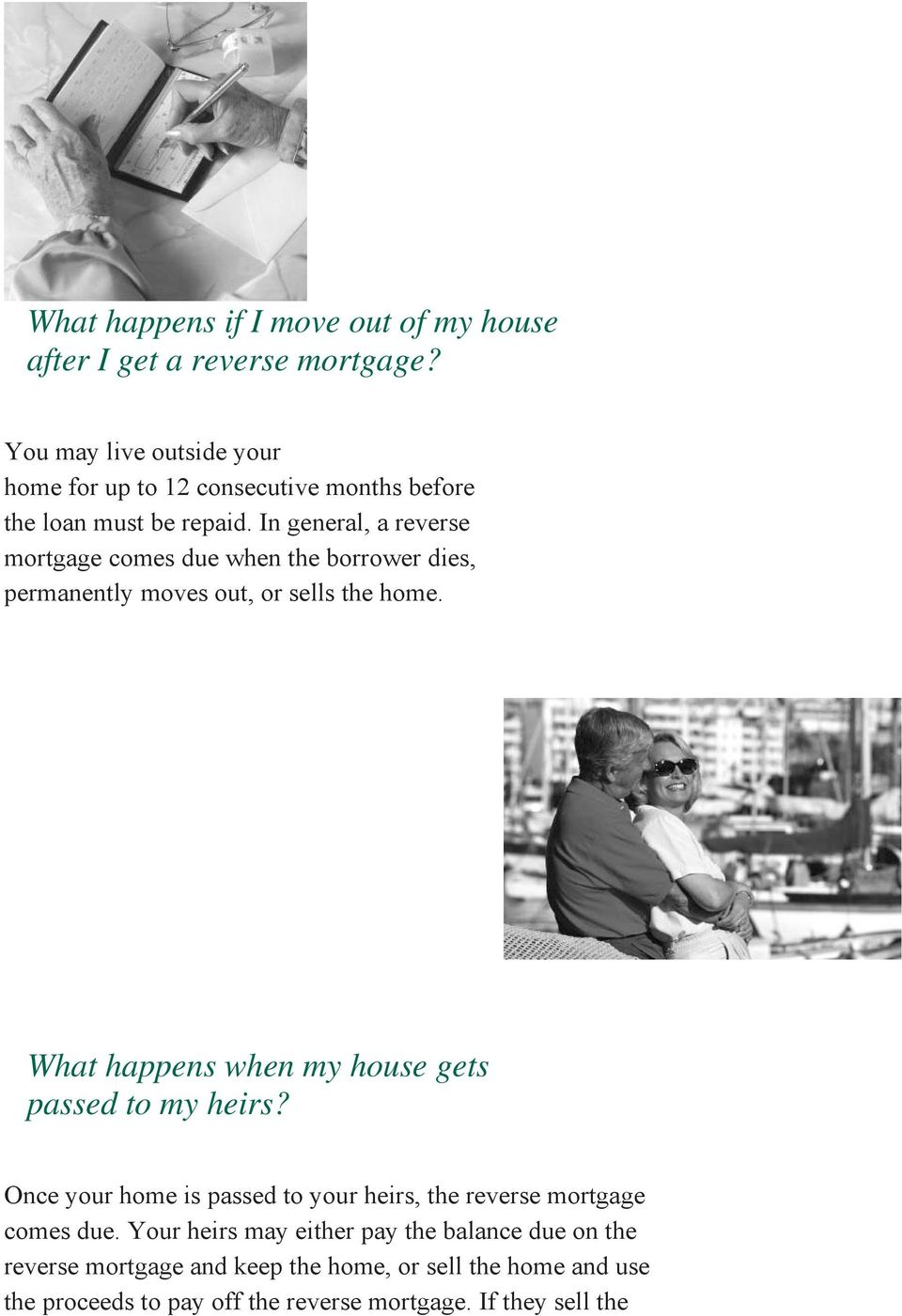 In general, a reverse mortgage comes due when the borrower dies, permanently moves out, or sells the home.