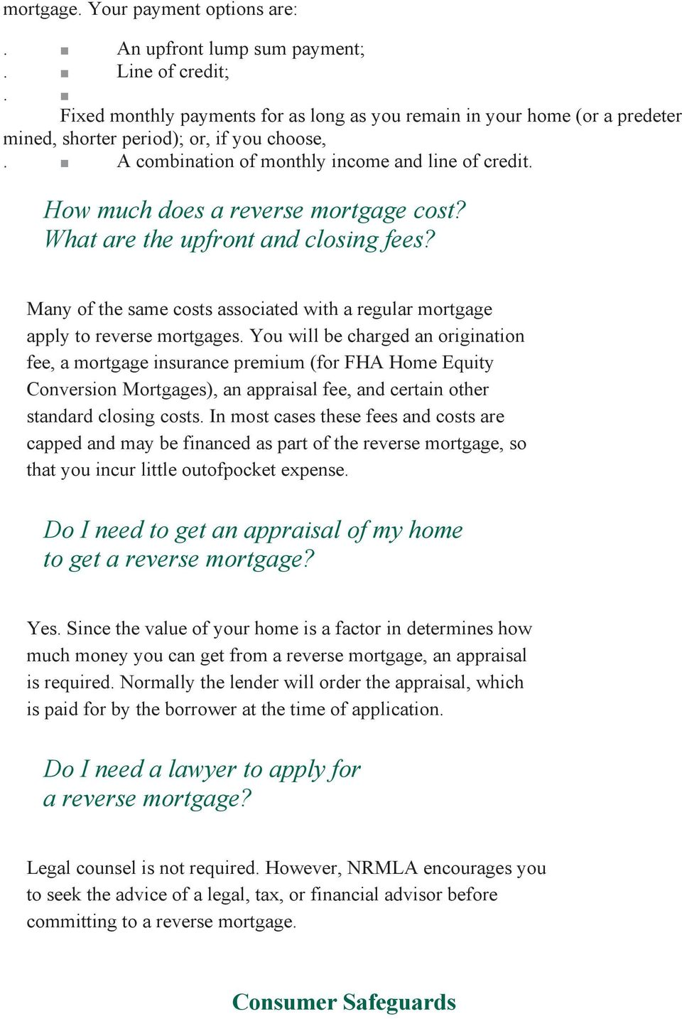 How much does a reverse mortgage cost? What are the upfront and closing fees? Many of the same costs associated with a regular mortgage apply to reverse mortgages.