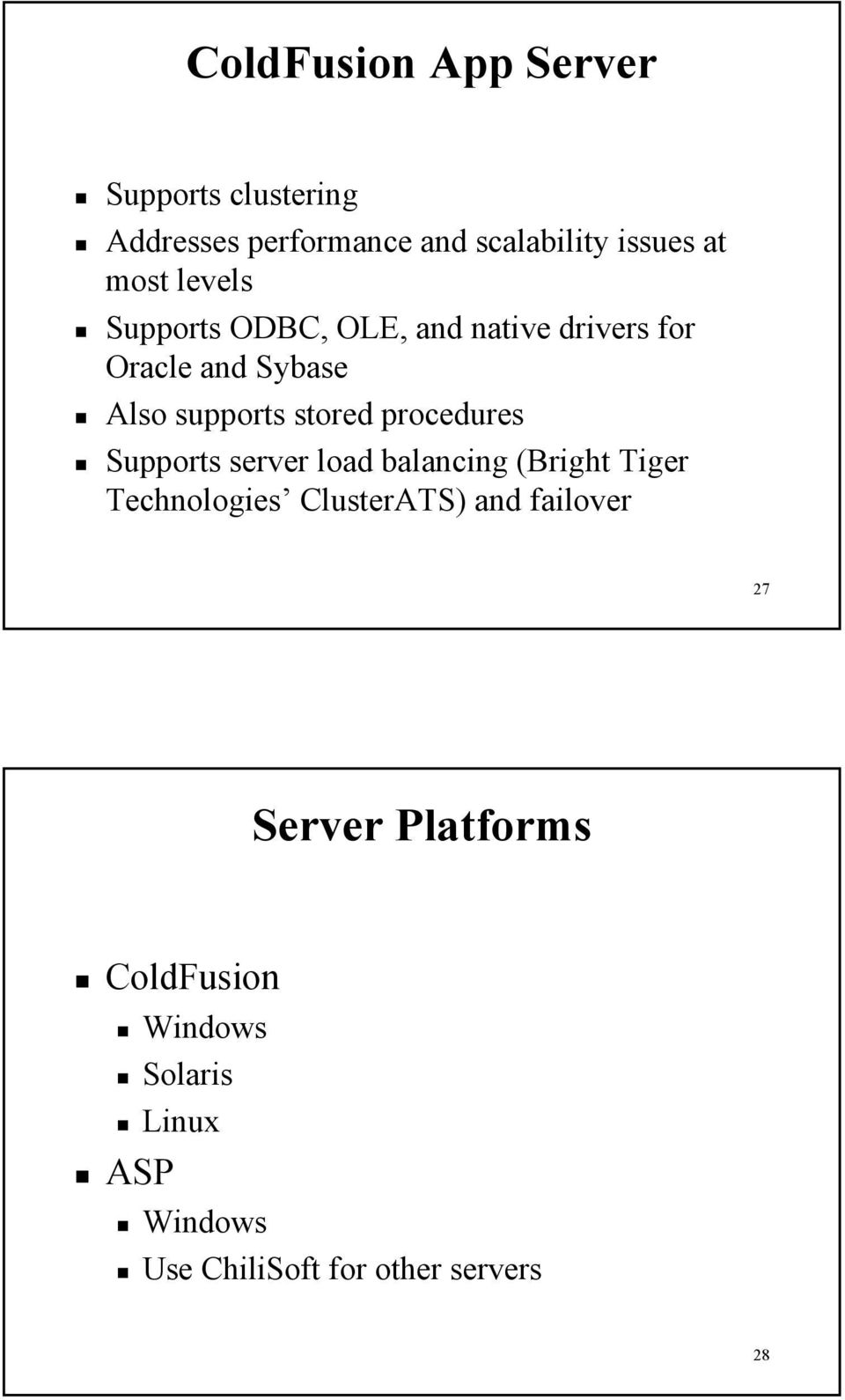 procedures Supports server load balancing (Bright Tiger Technologies ClusterATS) and failover