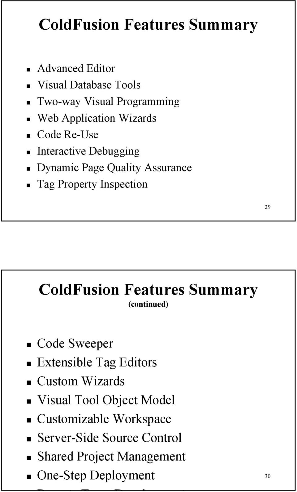 ColdFusion Features Summary (continued) Code Sweeper Extensible Tag Editors Custom Wizards Visual Tool