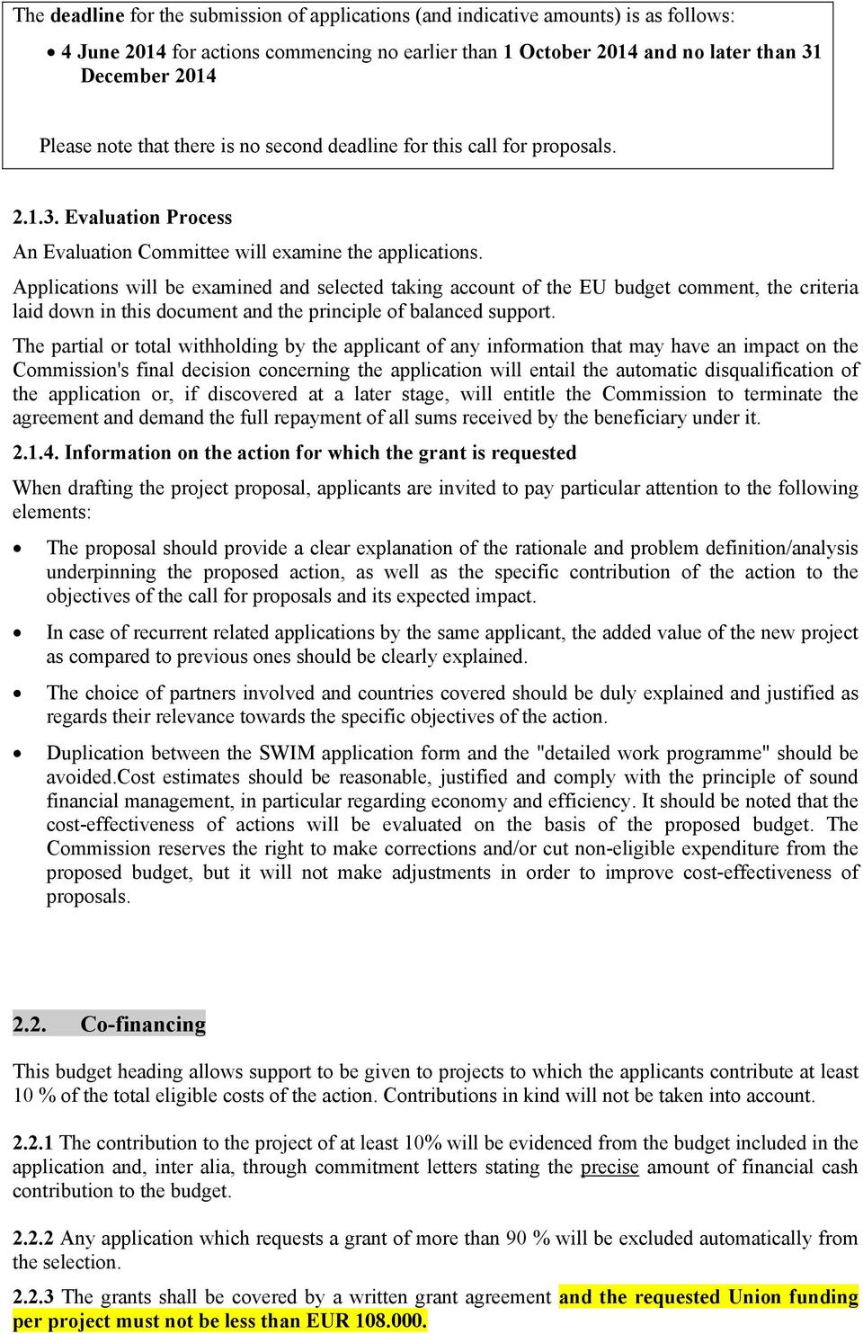 Applications will be examined and selected taking account of the EU budget comment, the criteria laid down in this document and the principle of balanced support.