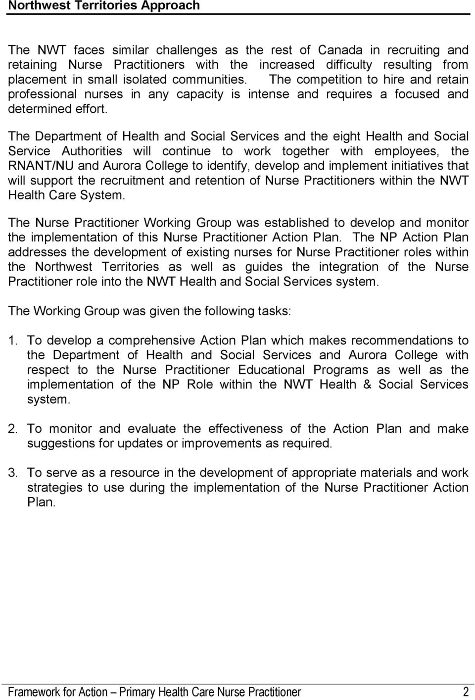 The Department of Health and Social Services and the eight Health and Social Service Authorities will continue to work together with employees, the RNANT/NU and Aurora College to identify, develop