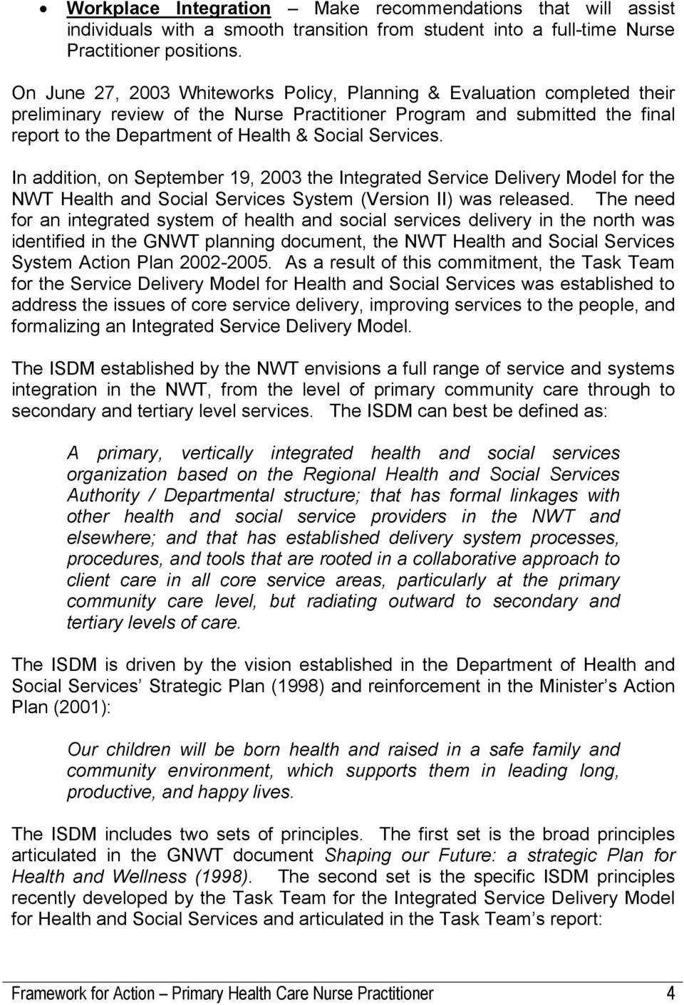 Services. In addition, on September 19, 2003 the Integrated Service Delivery Model for the NWT Health and Social Services System (Version II) was released.
