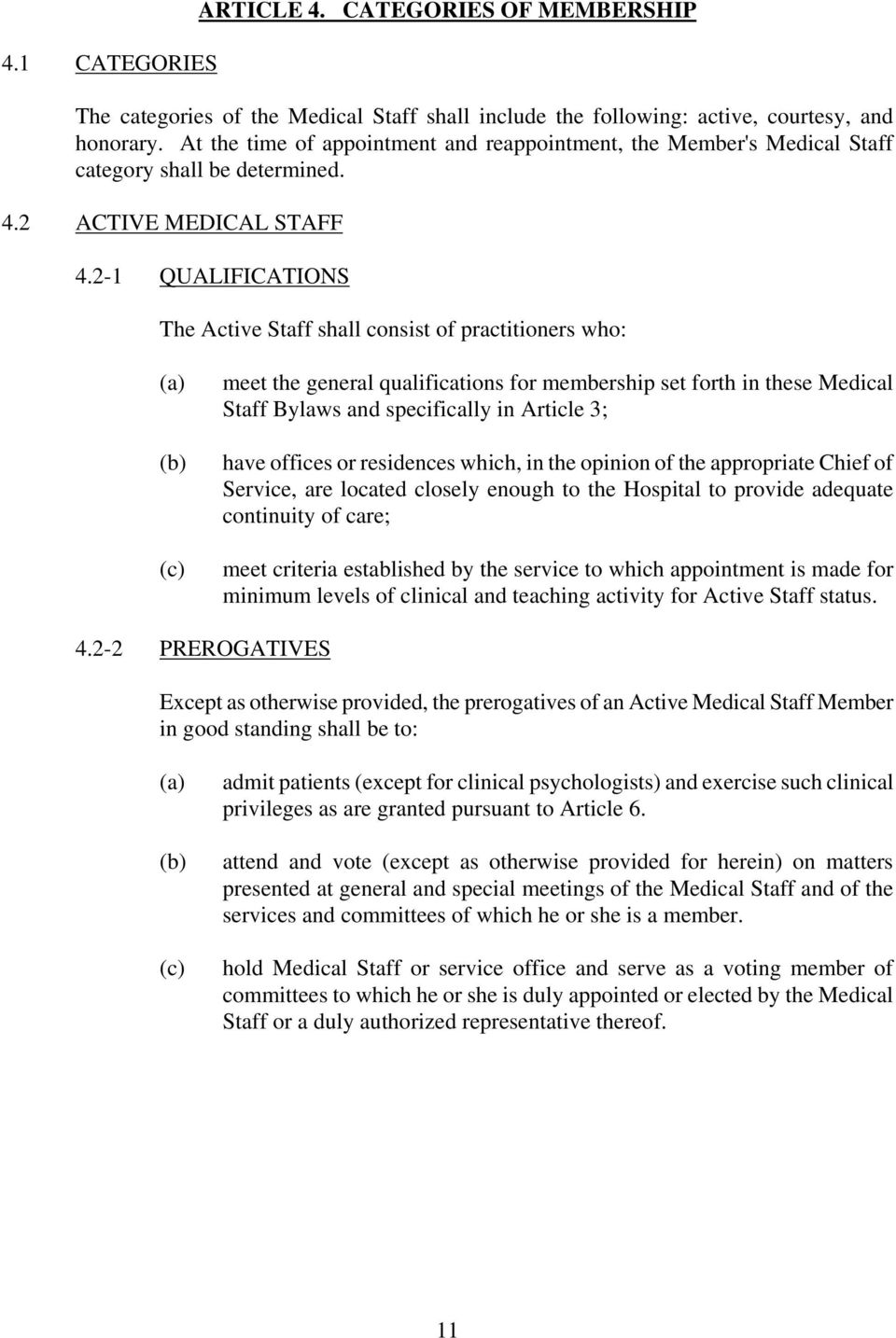 2-1 QUALIFICATIONS The Active Staff shall consist of practitioners who: (c) meet the general qualifications for membership set forth in these Medical Staff Bylaws and specifically in Article 3; have