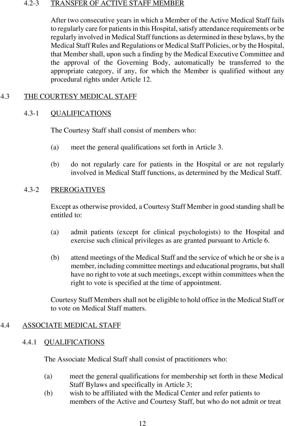such a finding by the Medical Executive Committee and the approval of the Governing Body, automatically be transferred to the appropriate category, if any, for which the Member is qualified without
