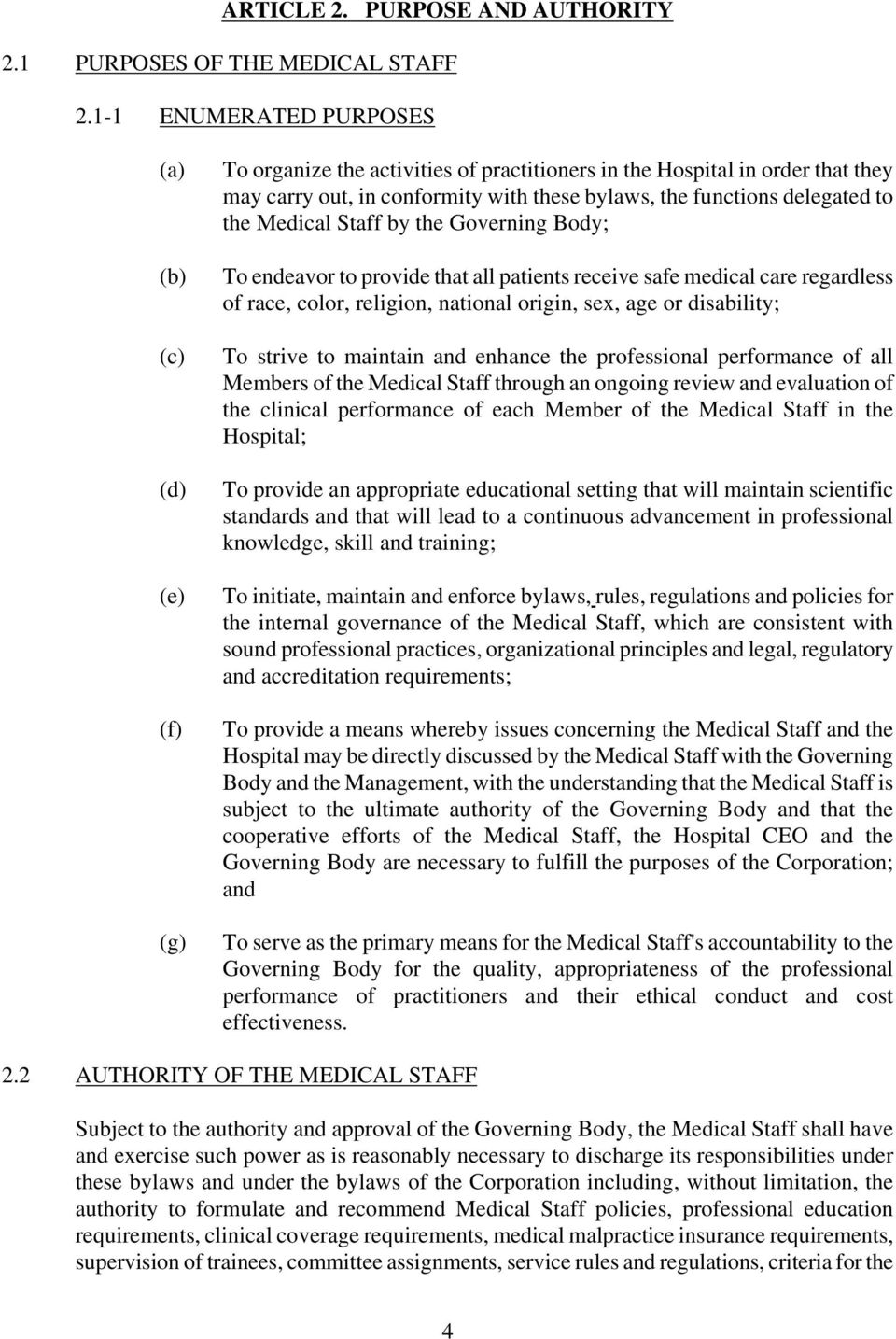 the Medical Staff by the Governing Body; To endeavor to provide that all patients receive safe medical care regardless of race, color, religion, national origin, sex, age or disability; To strive to