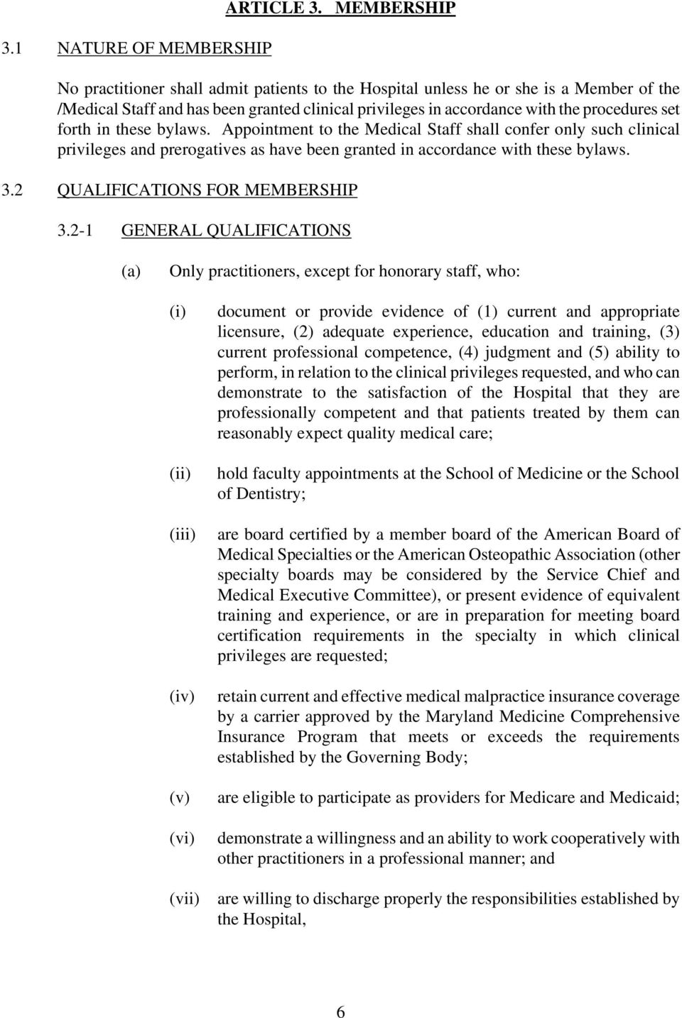 in these bylaws. Appointment to the Medical Staff shall confer only such clinical privileges and prerogatives as have been granted in accordance with these bylaws. 3.2 QUALIFICATIONS FOR MEMBERSHIP 3.