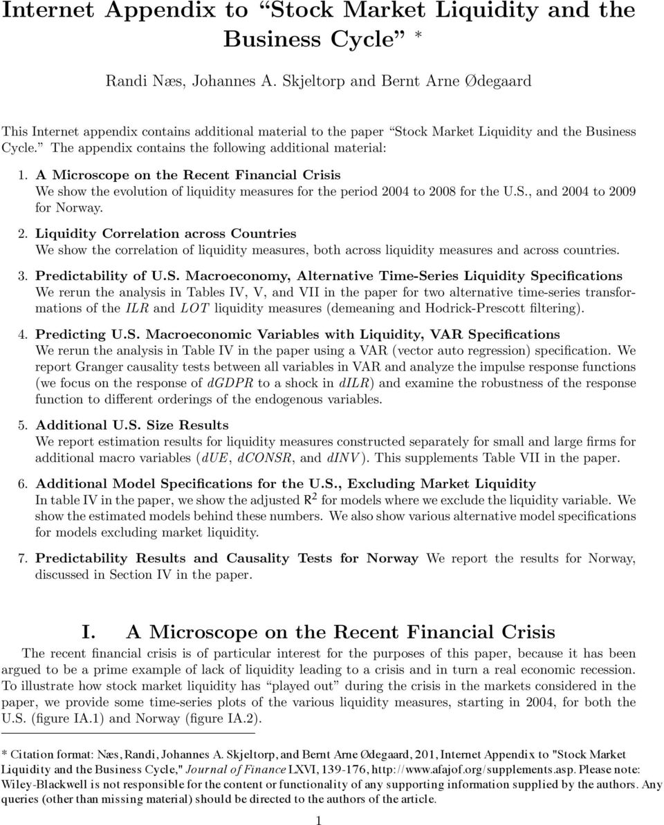 The appendix contains the following additional material: 1. A Microscope on the Recent Financial Crisis We show the evolution of liquidity measures for the period 2004 to 2008 for the U.S.