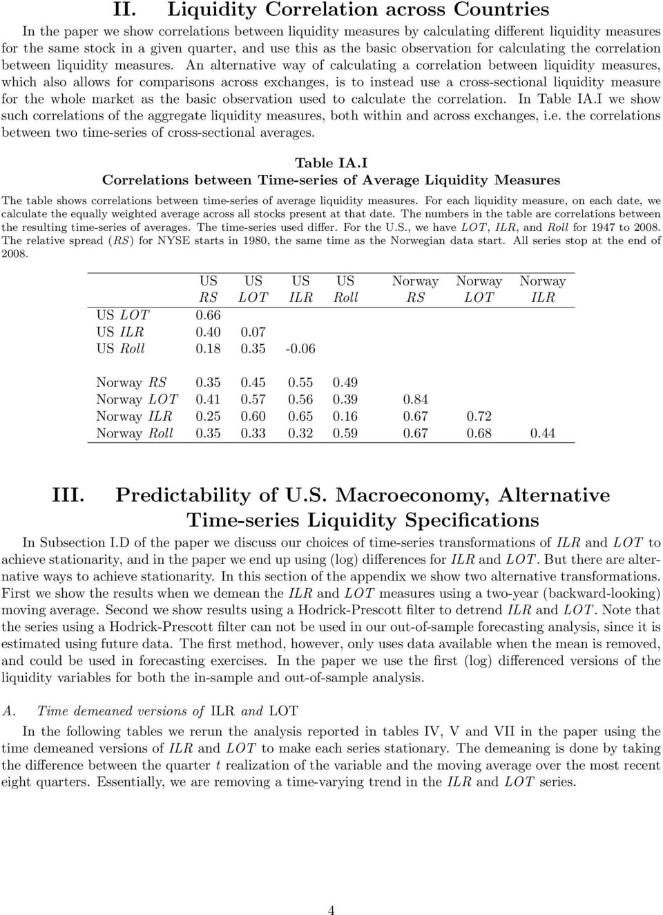 An alternative way of calculating a correlation between liquidity measures, which also allows for comparisons across exchanges, is to instead use a cross-sectional liquidity measure for the whole