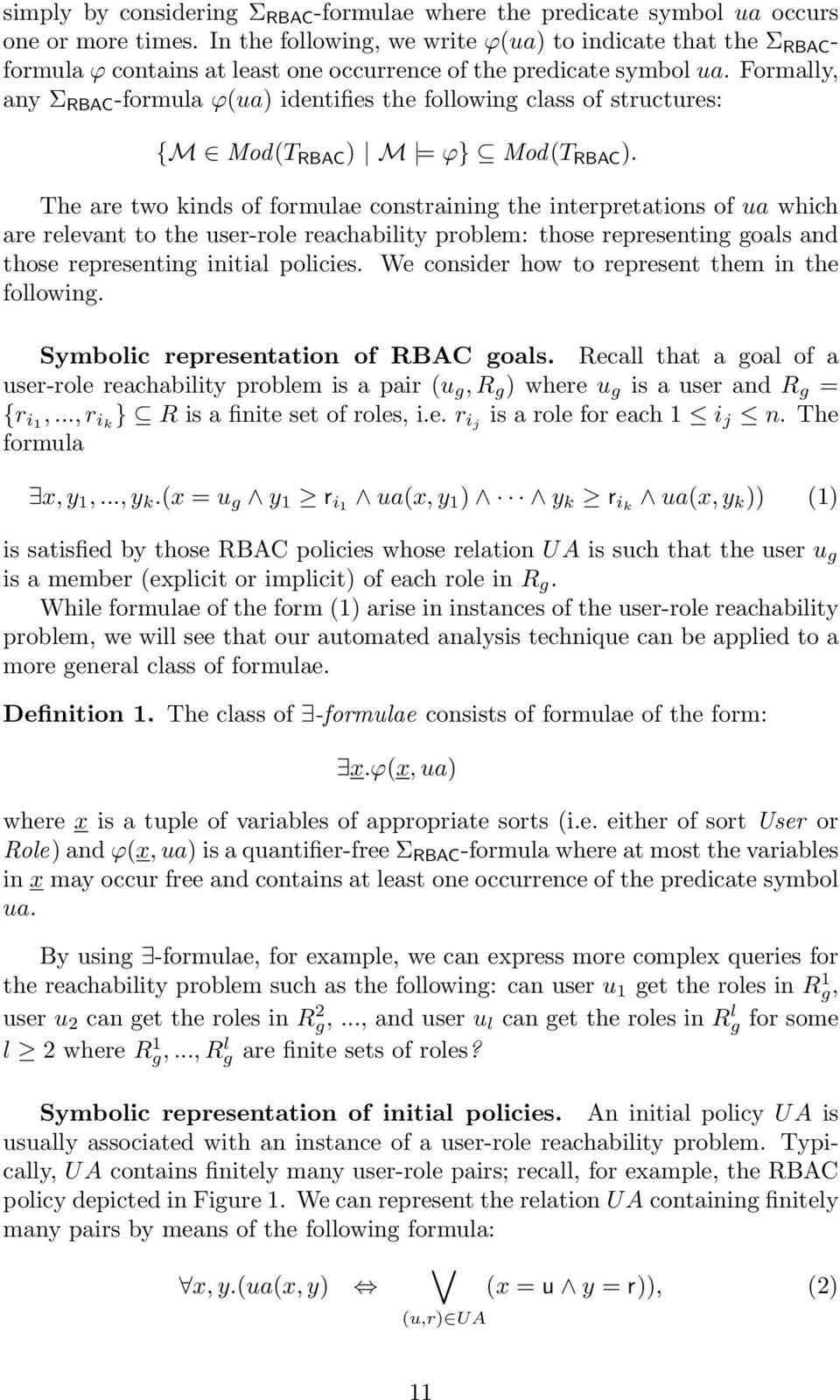 Formally, any Σ RBAC -formula ϕ(ua) identifies the following class of structures: {M Mod(T RBAC ) M = ϕ} Mod(T RBAC ).