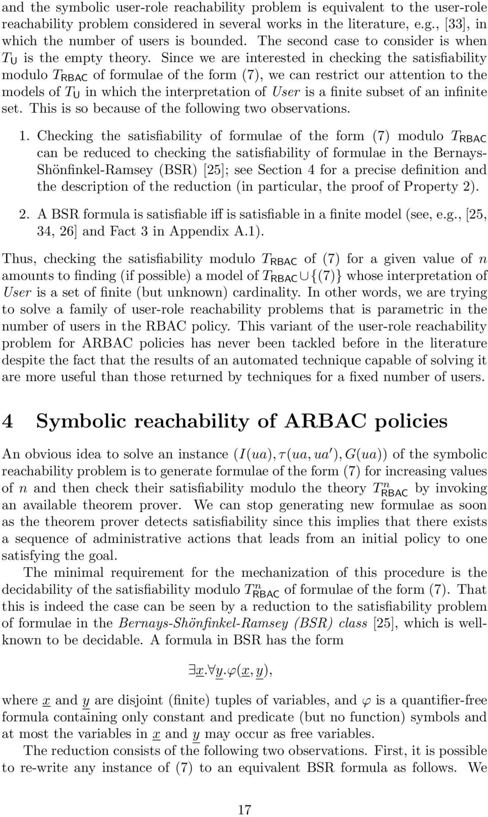Since we are interested in checking the satisfiability modulo T RBAC of formulae of the form (7), we can restrict our attention to the models of T U in which the interpretation of User is a finite