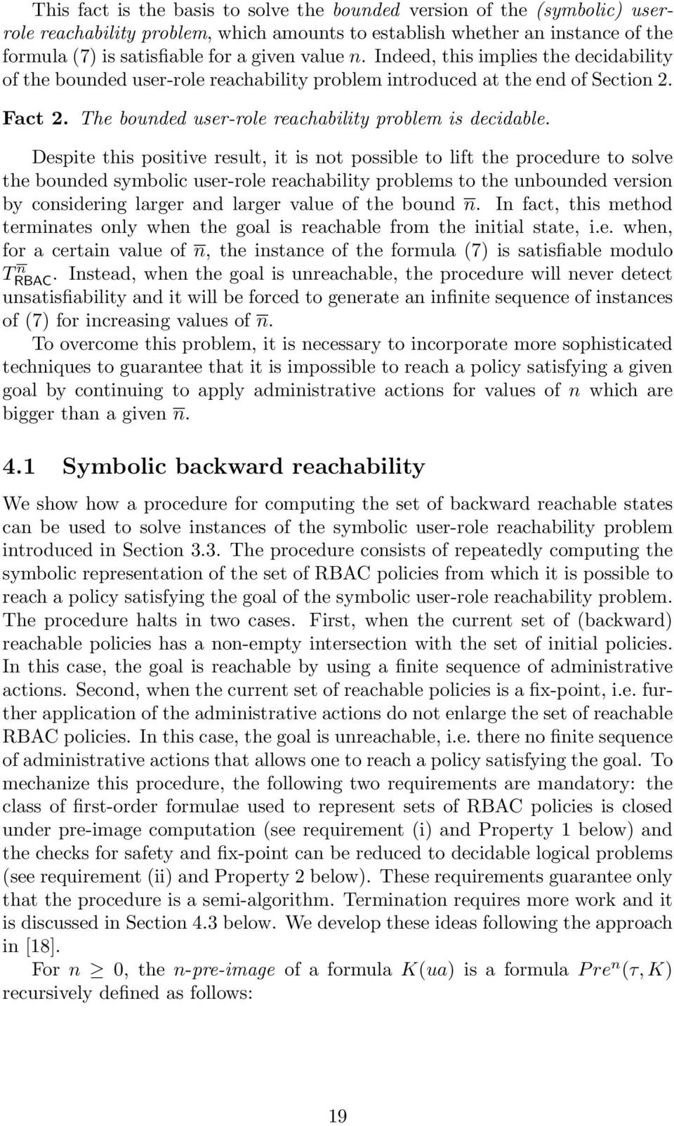 Despite this positive result, it is not possible to lift the procedure to solve the bounded symbolic user-role reachability problems to the unbounded version by considering larger and larger value of
