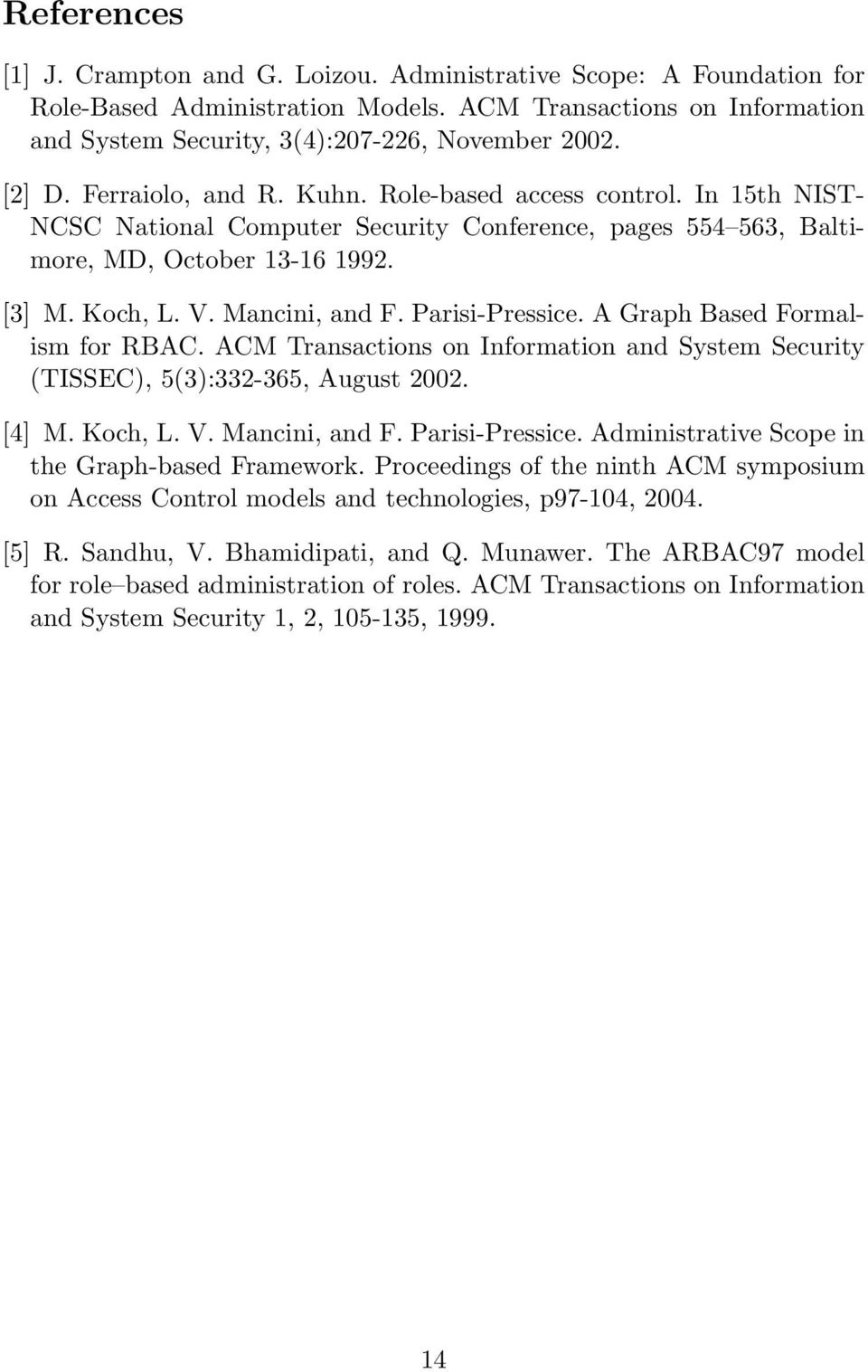 Parisi-Pressice. A Graph Based Formalism for RBAC. ACM Transactions on Information and System Security (TISSEC), 5(3):332-365, August 2002. [4] M. Koch, L. V. Mancini, and F. Parisi-Pressice.