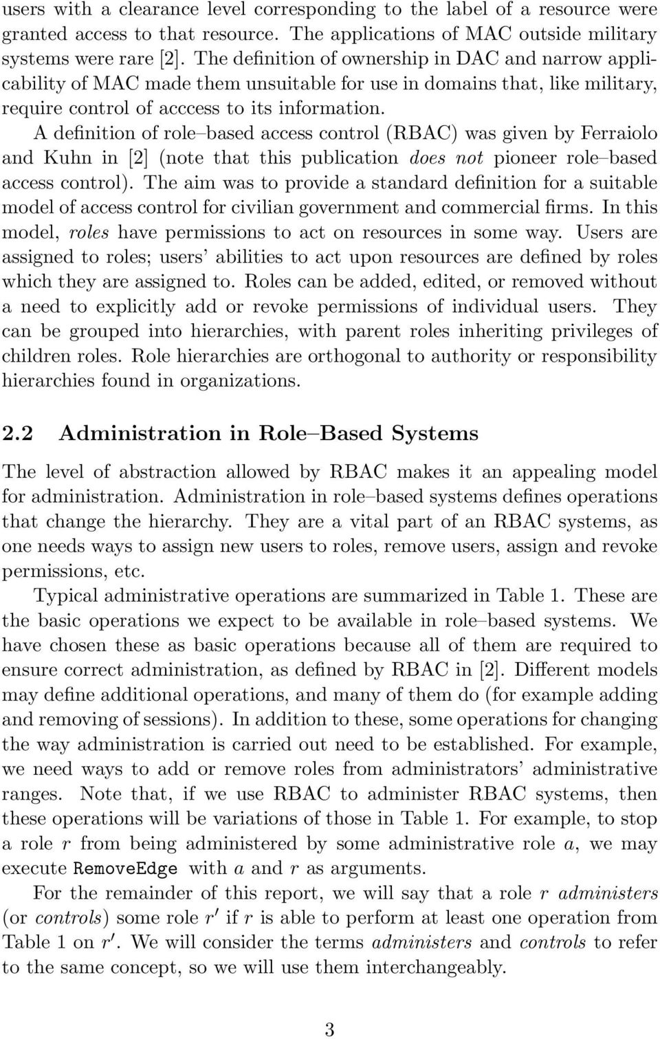 A definition of role based access control (RBAC) was given by Ferraiolo and Kuhn in [2] (note that this publication does not pioneer role based access control).