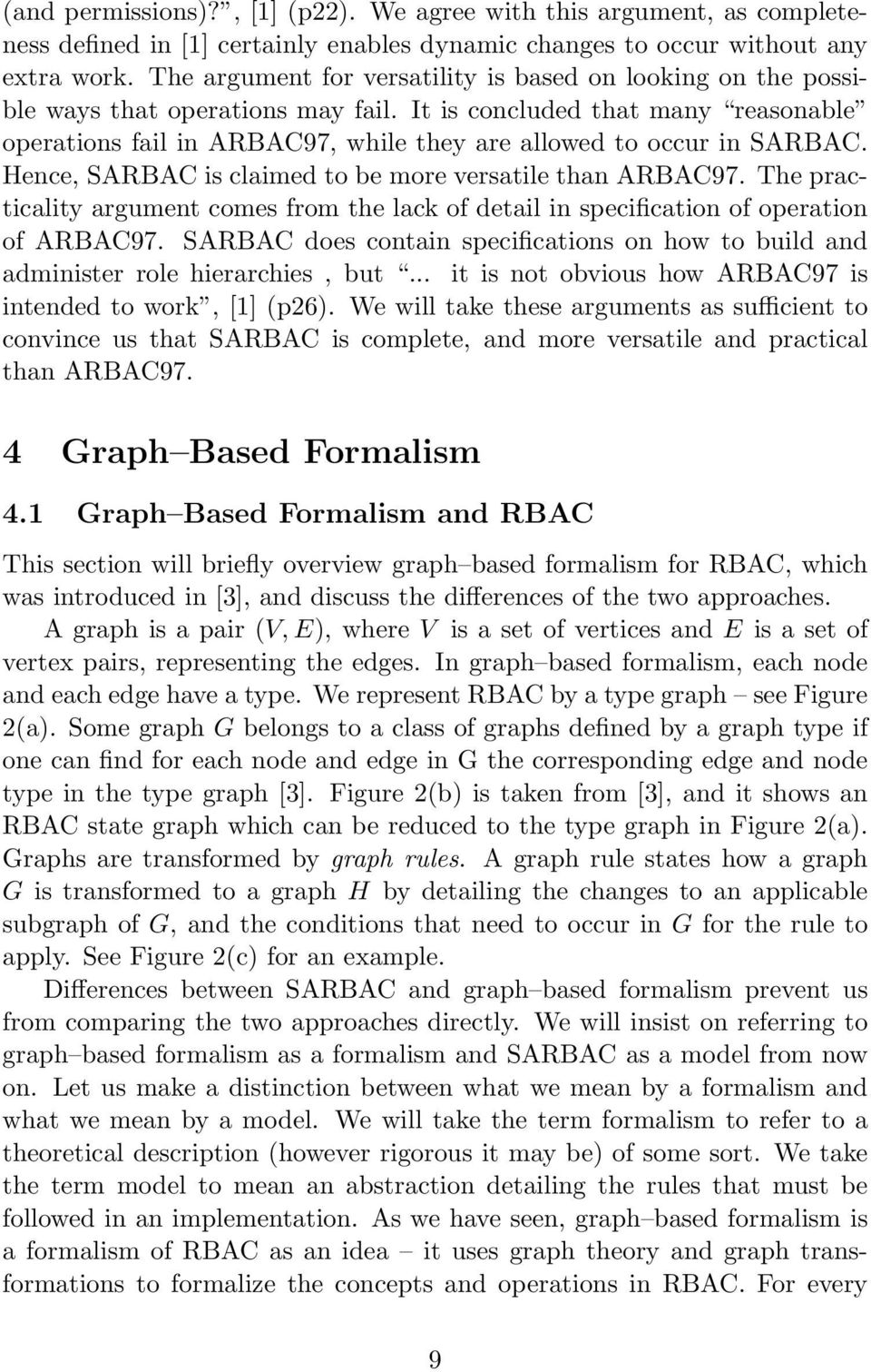 It is concluded that many reasonable operations fail in ARBAC97, while they are allowed to occur in SARBAC. Hence, SARBAC is claimed to be more versatile than ARBAC97.
