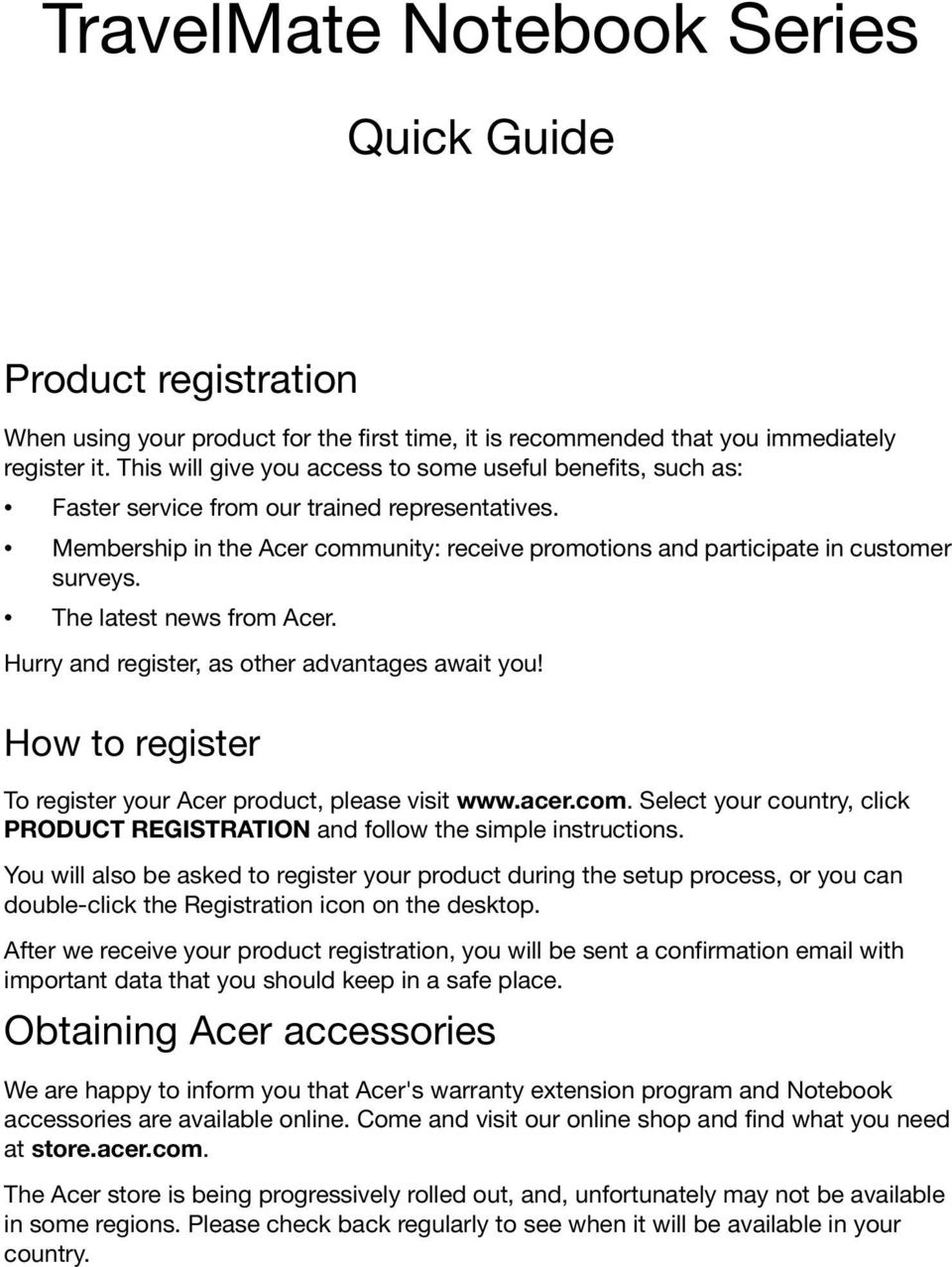 The latest news from Acer. Hurry and register, as other advantages await you! How to register To register your Acer product, please visit www.acer.com.