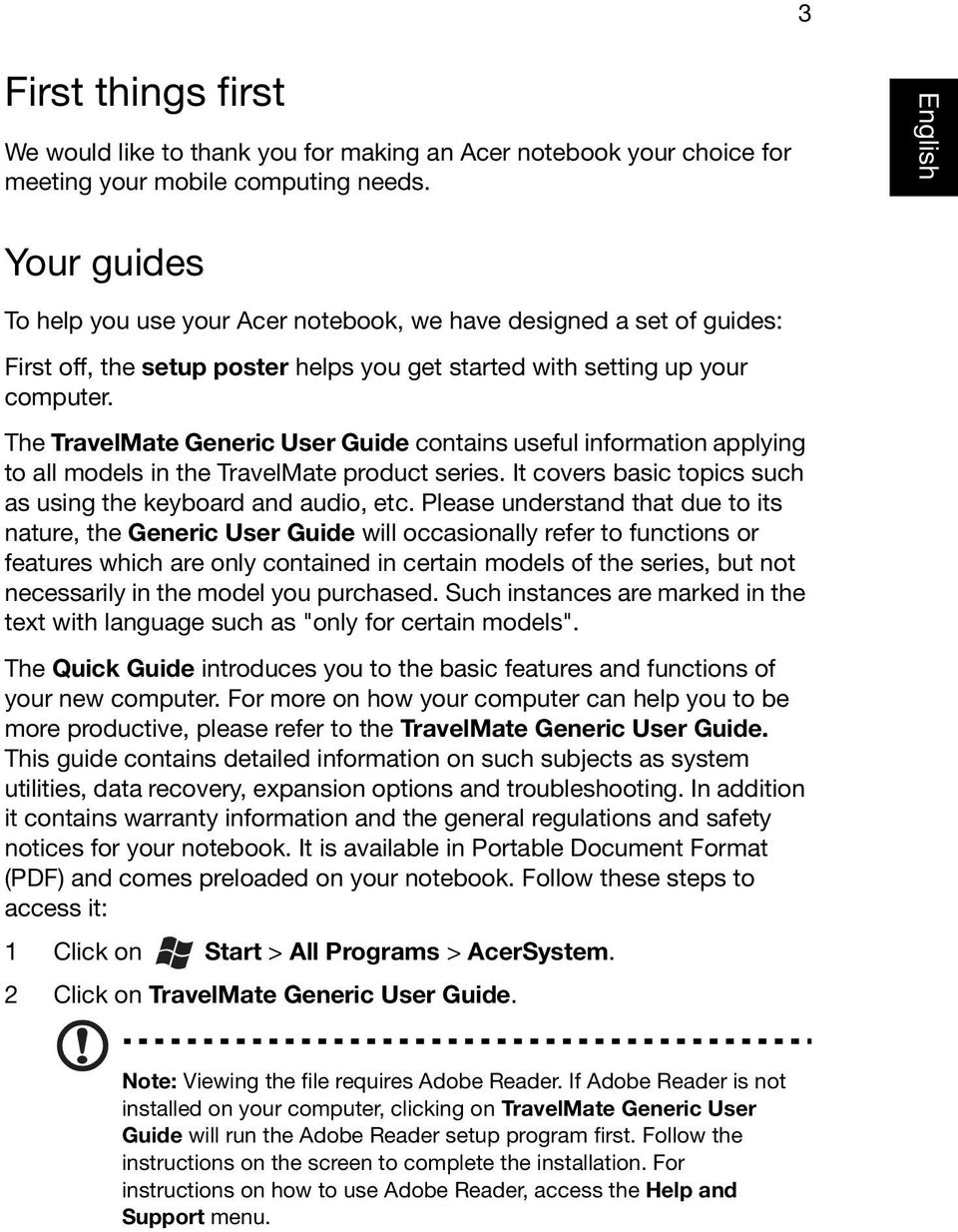 The TravelMate Generic User Guide contains useful information applying to all models in the TravelMate product series. It covers basic topics such as using the keyboard and audio, etc.