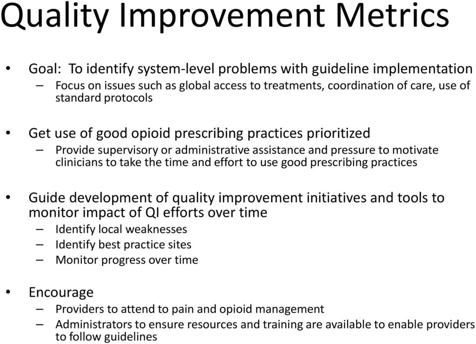 effort to use good prescribing practices Guide development of quality improvement initiatives and tools to monitor impact of QI efforts over time Identify local weaknesses Identify best