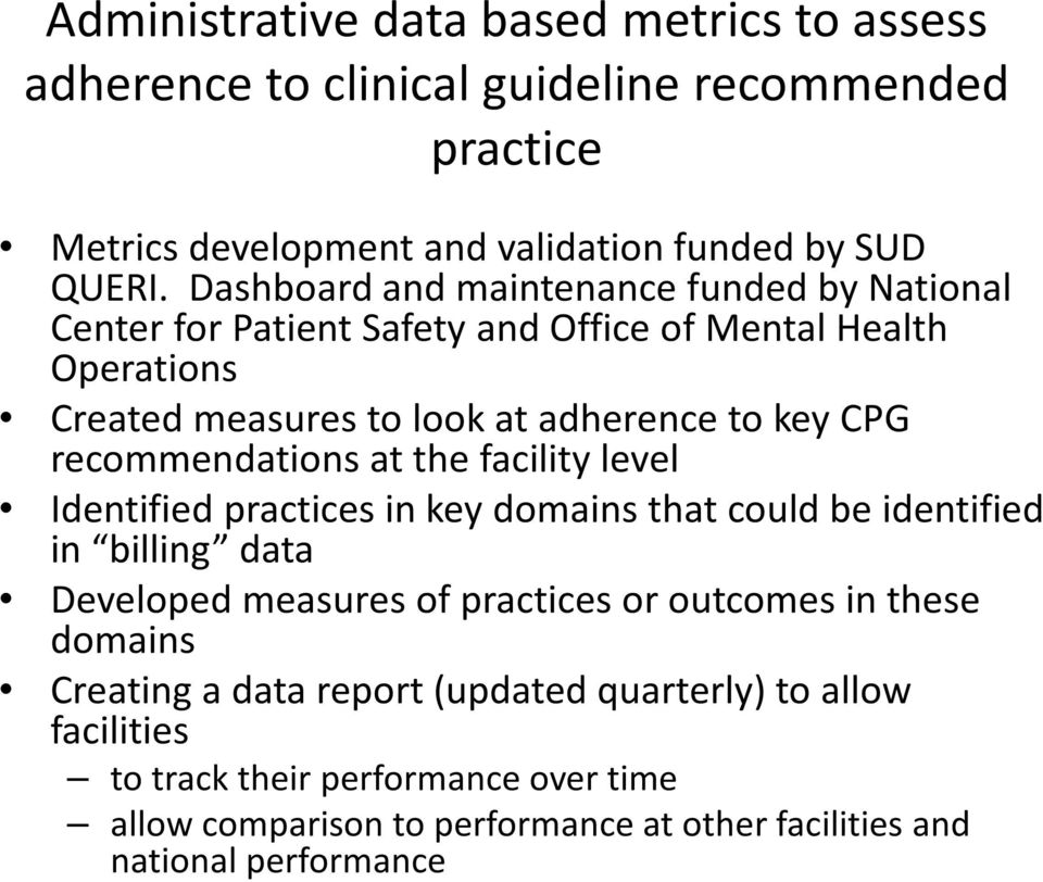 recommendations at the facility level Identified practices in key domains that could be identified in billing data Developed measures of practices or outcomes in