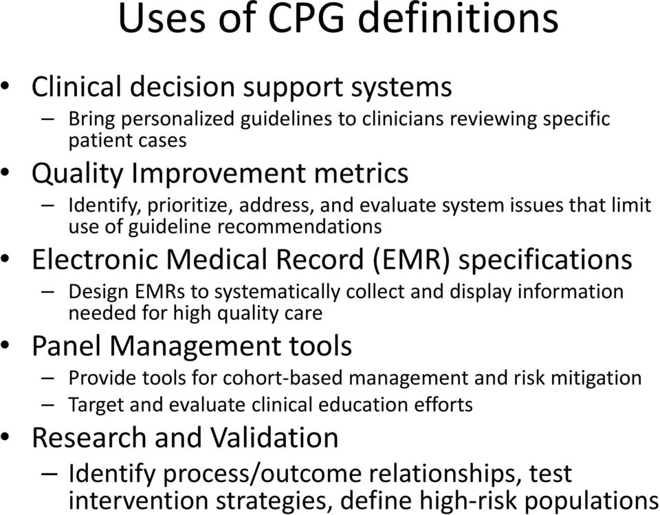 systematically collect and display information needed for high quality care Panel Management tools Provide tools for cohort-based management and risk mitigation