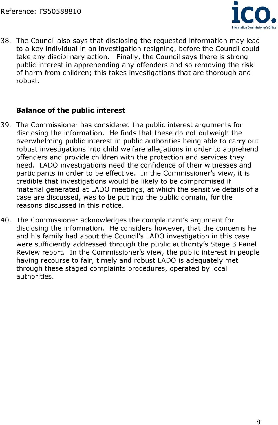 Balance of the public interest 39. The Commissioner has considered the public interest arguments for disclosing the information.