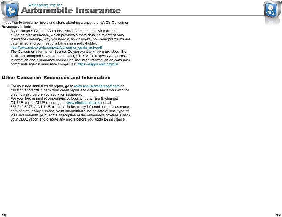 responsibilities as a policyholder: http://www.naic.org/documents/consumer_guide_auto.pdf The Consumer Information Source. Do you want to know more about the insurance companies you are comparing?