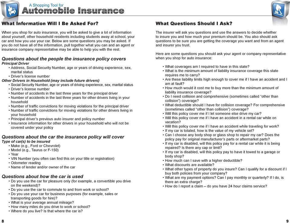Below are some questions you may be asked. If you do not have all of the information, pull together what you can and an agent or insurance company representative may be able to help you with the rest.