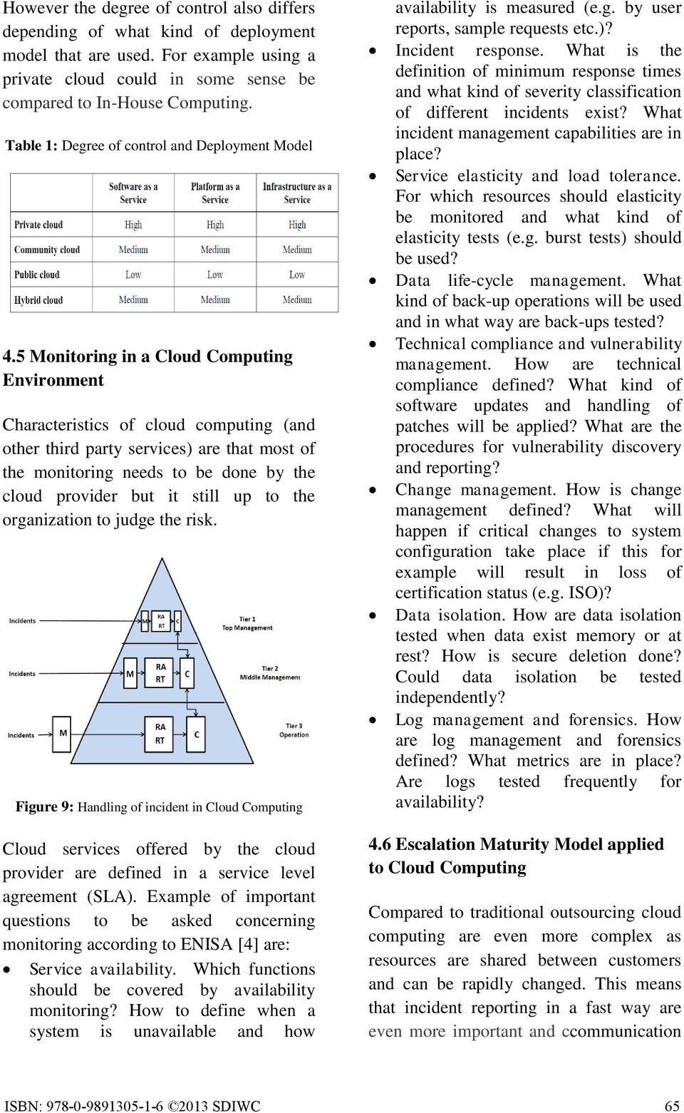 5 Monitoring in a Cloud Computing Environment Characteristics of cloud computing (and other third party services) are that most of the monitoring needs to be done by the cloud provider but it still