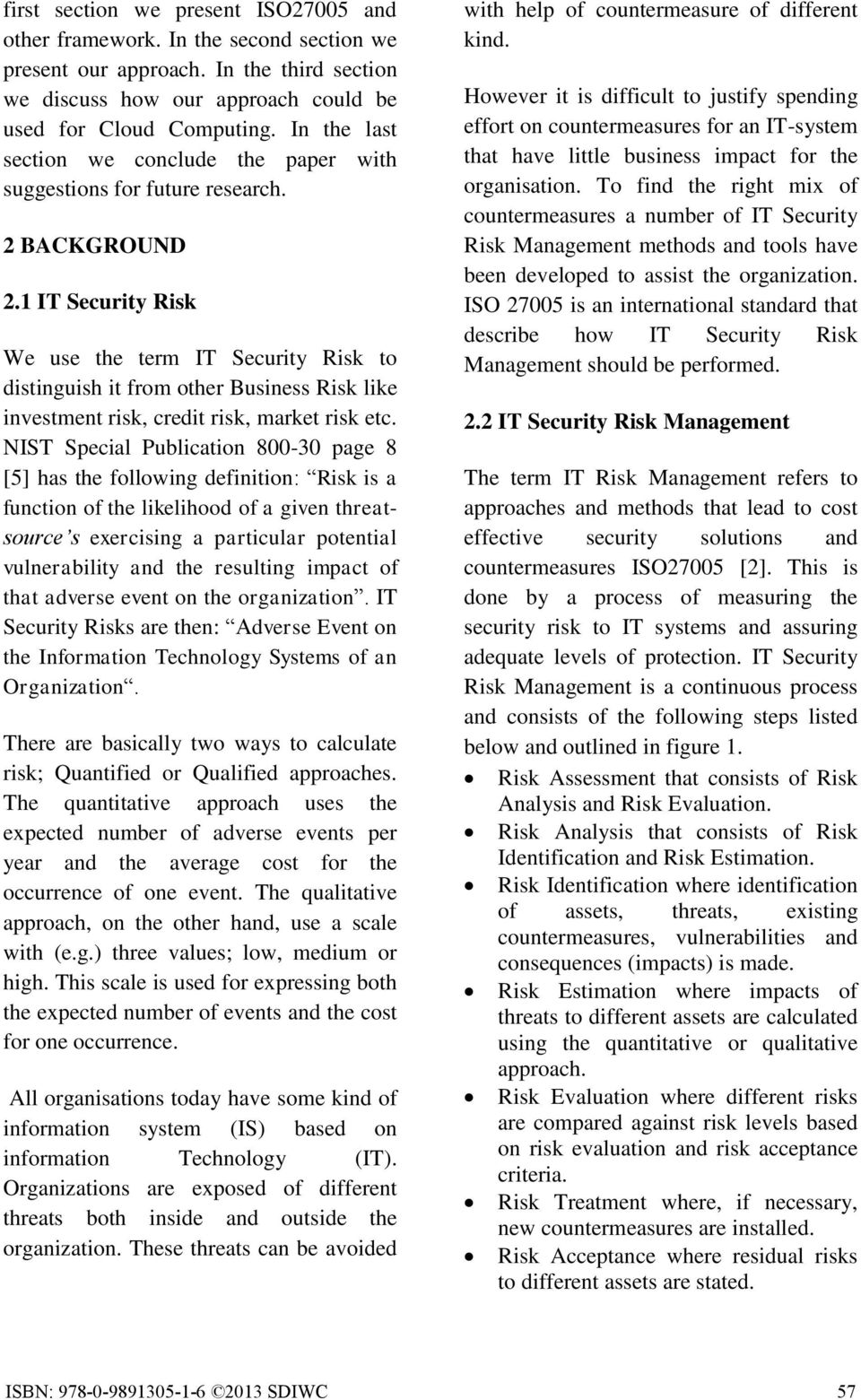 1 IT Security Risk We use the term IT Security Risk to distinguish it from other Business Risk like investment risk, credit risk, market risk etc.