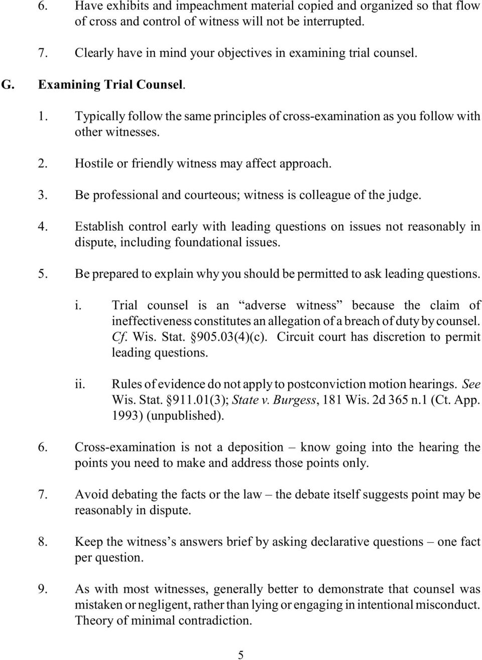 Be professional and courteous; witness is colleague of the judge. 4. Establish control early with leading questions on issues not reasonably in dispute, including foundational issues. 5.