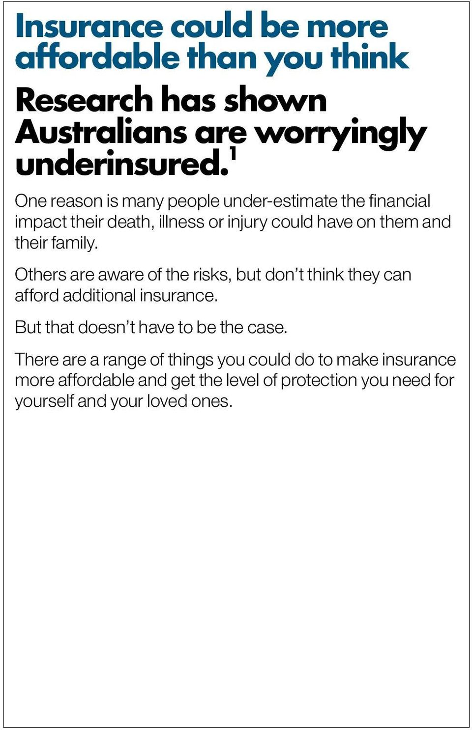 family. Others are aware of the risks, but don t think they can afford additional insurance.
