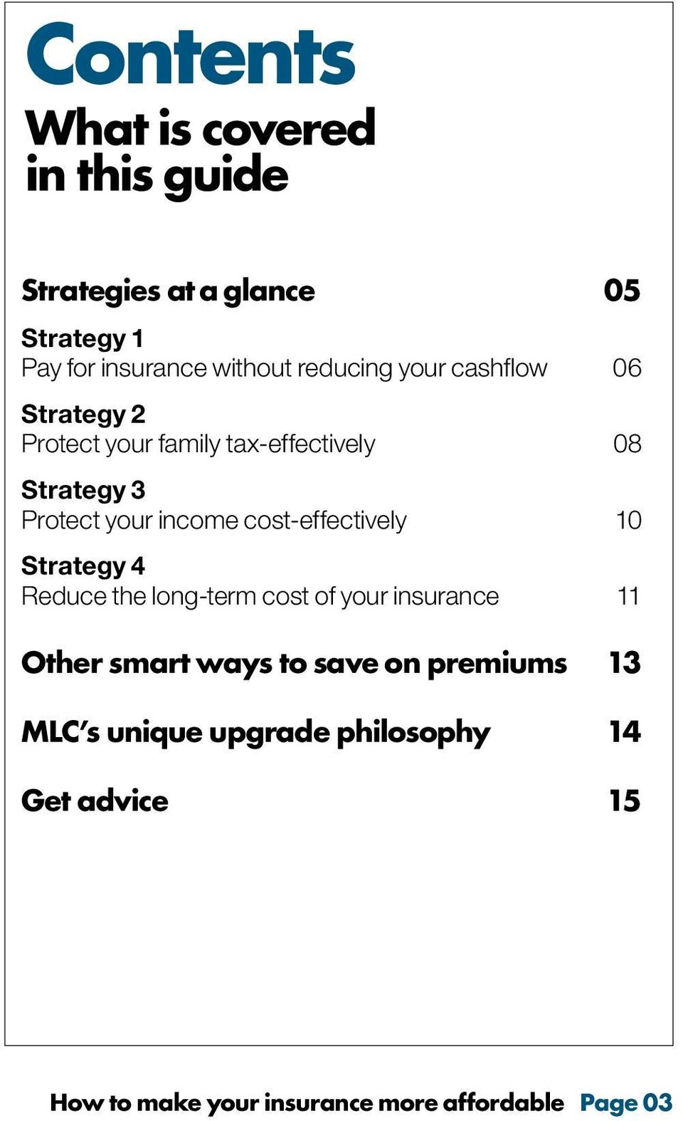 cost-effectively 10 Strategy 4 Reduce the long-term cost of your insurance 11 Other smart ways to save on