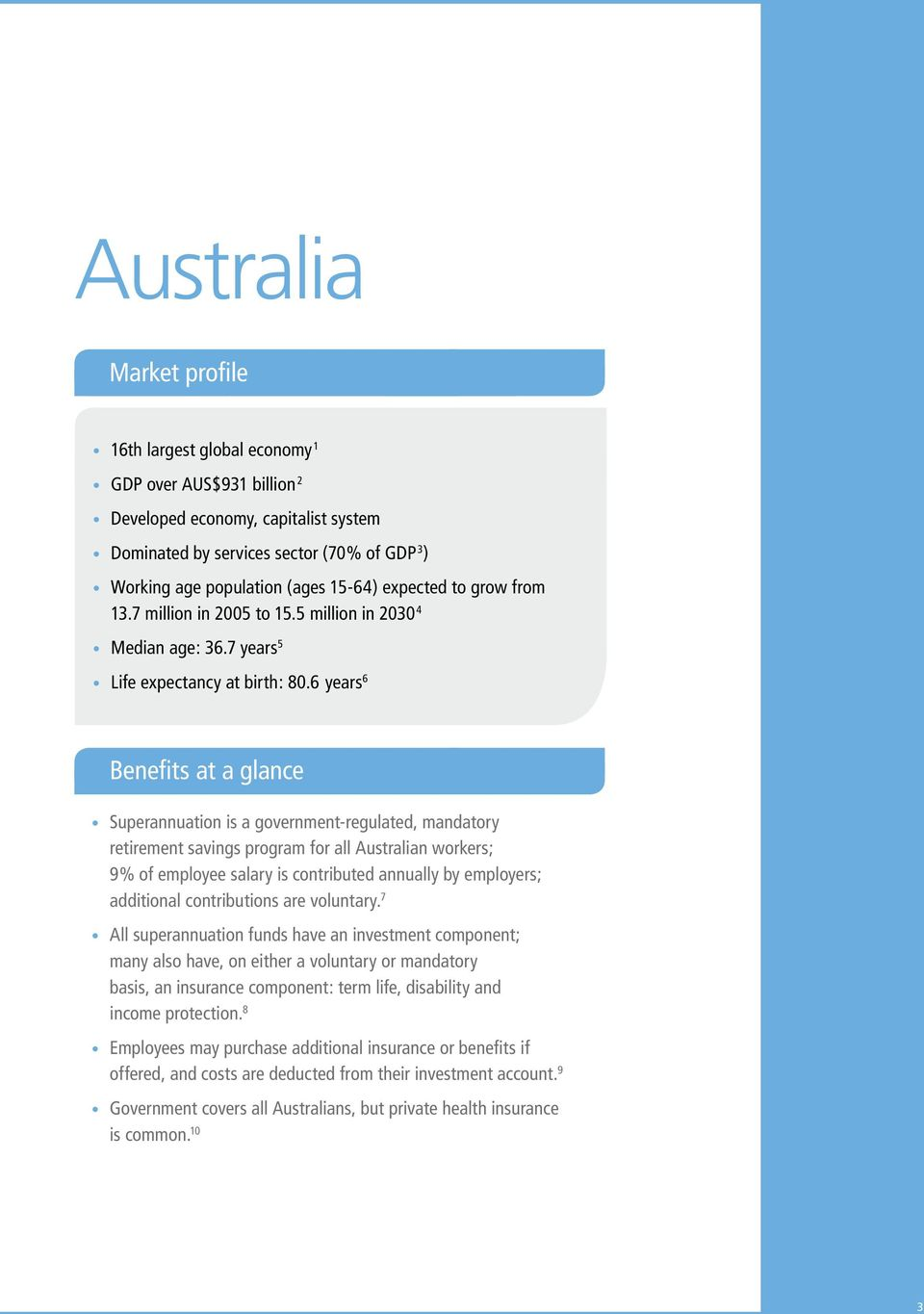 6 years 6 Benefits at a glance Superannuation is a government-regulated, mandatory retirement savings program for all Australian workers; 9% of employee salary is contributed annually by employers;