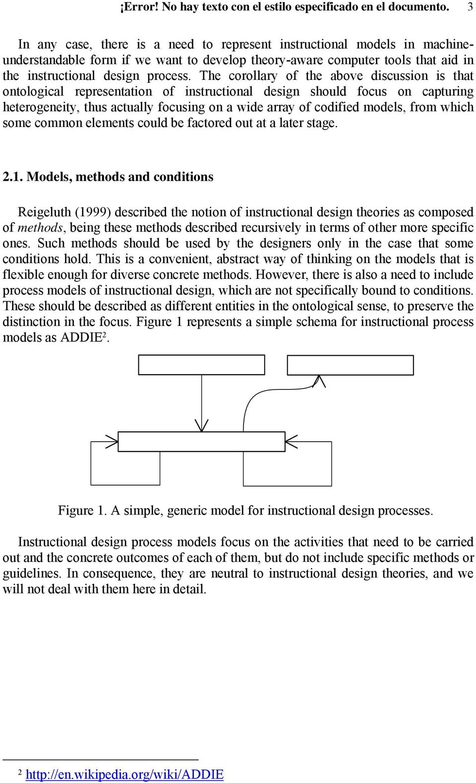 The corollary of the above discussion is that ontological representation of instructional design should focus on capturing heterogeneity, thus actually focusing on a wide array of codified models,