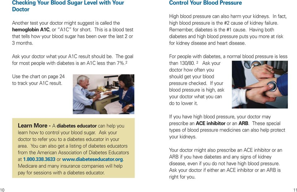 The goal for most people with diabetes is an A1C less than 7%. 2 Use the chart on page 24 to track your A1C result. Learn More - A diabetes educator can help you learn how to control your blood sugar.