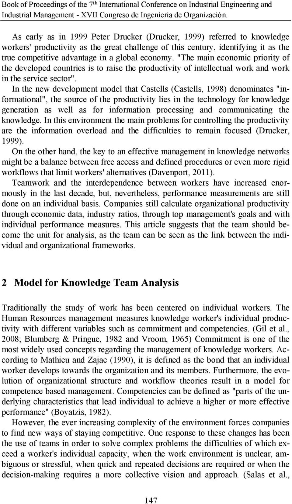 "In the new development model that Castells (Castells, 1998) denominates ""informational"", the source of the productivity lies in the technology for knowledge generation as well as for information"