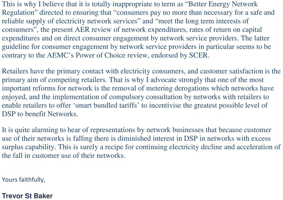 by network service providers. The latter guideline for consumer engagement by network service providers in particular seems to be contrary to the AEMC s Power of Choice review, endorsed by SCER.