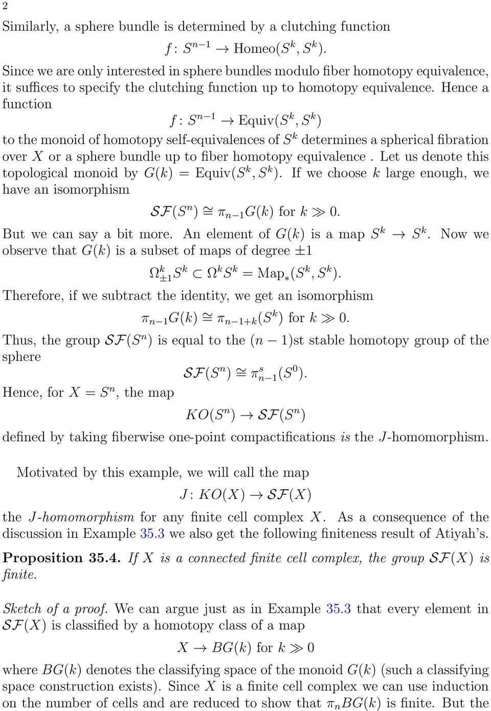 Hence a function f : S n 1 Equiv(S k, S k ) to the monoid of homotopy self-equivalences of S k determines a spherical fibration over X or a sphere bundle up to fiber homotopy equivalence.