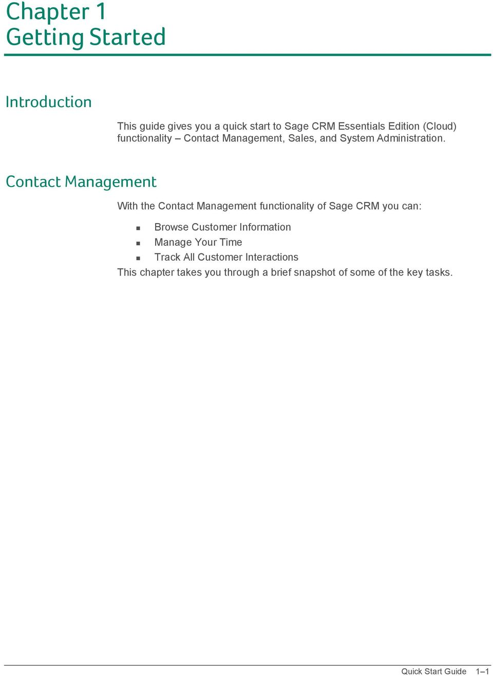 Contact Management With the Contact Management functionality of Sage CRM you can: Browse Customer