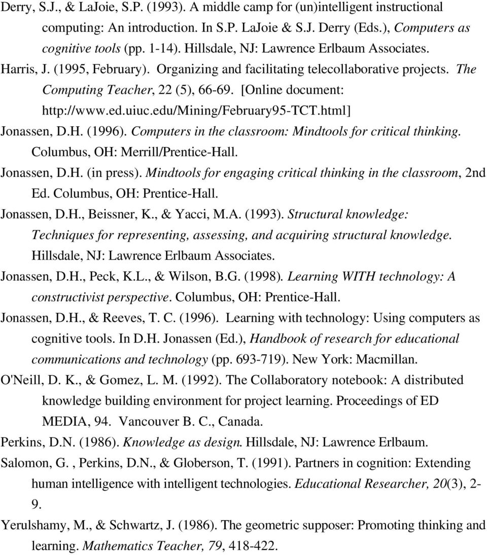 uiuc.edu/mining/february95-tct.html] Jonassen, D.H. (1996). Computers in the classroom: Mindtools for critical thinking. Columbus, OH: Merrill/Prentice-Hall. Jonassen, D.H. (in press).