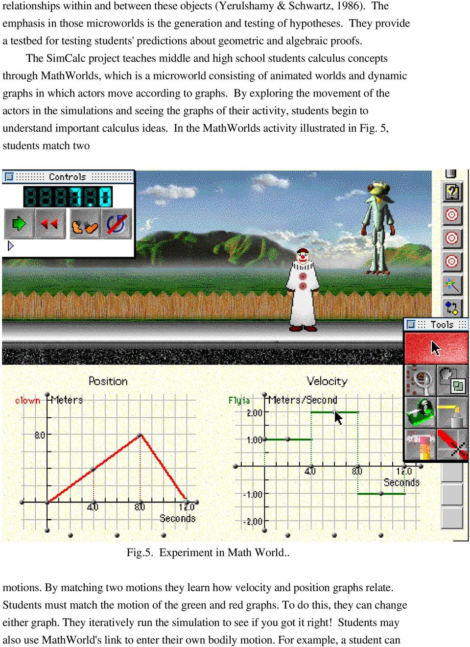 The SimCalc project teaches middle and high school students calculus concepts through MathWorlds, which is a microworld consisting of animated worlds and dynamic graphs in which actors move according