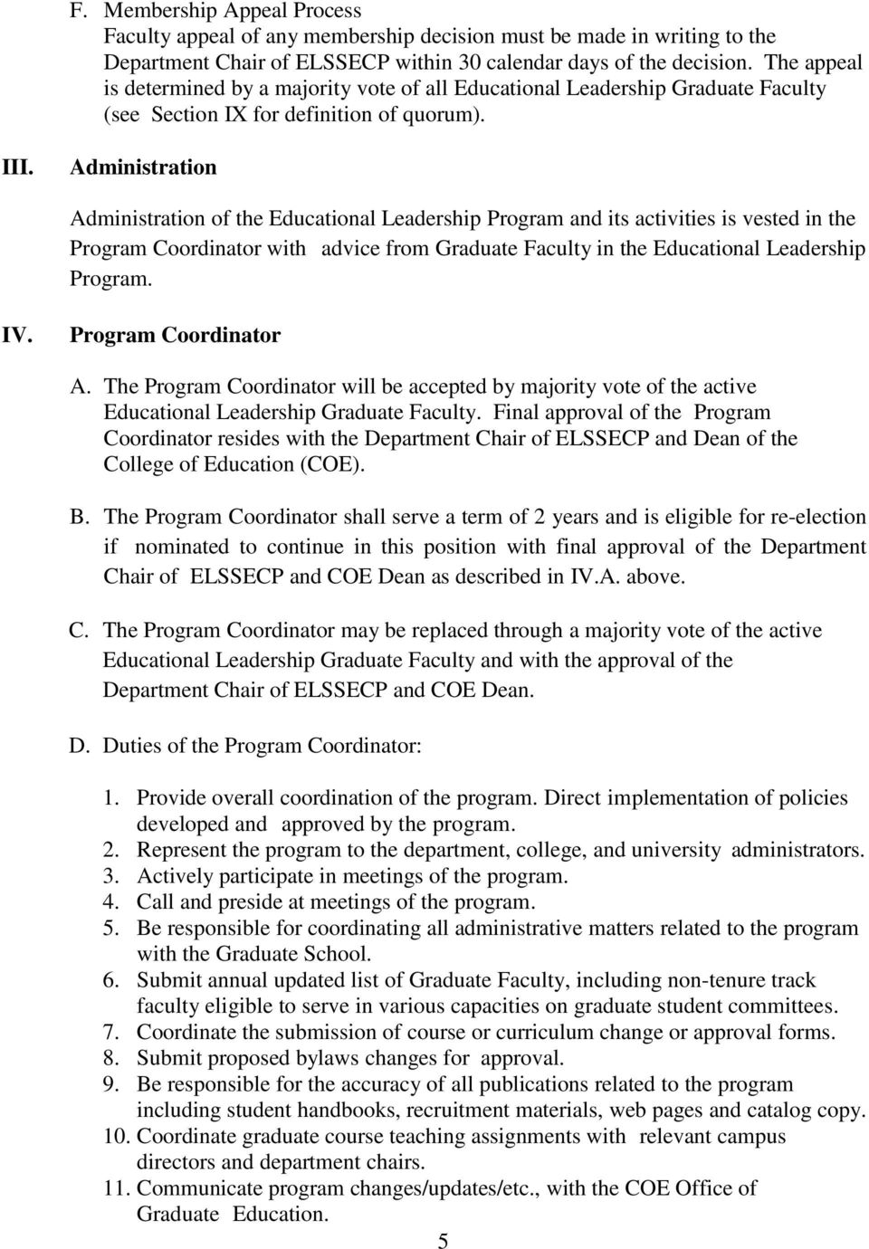 Administration Administration of the Educational Leadership Program and its activities is vested in the Program Coordinator with advice from Graduate Faculty in the Educational Leadership Program. IV.