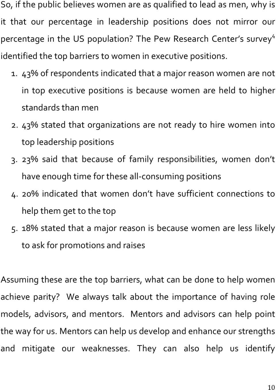 43% of respondents indicated that a major reason women are not in top executive positions is because women are held to higher standards than men 2.