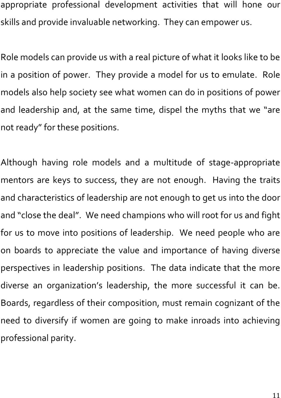 Role models also help society see what women can do in positions of power and leadership and, at the same time, dispel the myths that we are not ready for these positions.