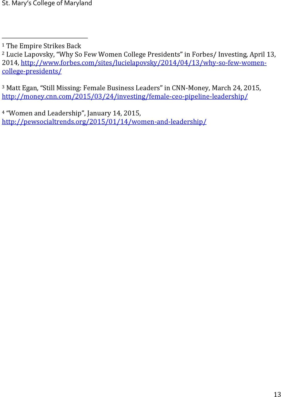 com/sites/lucielapovsky/2014/04/13/why-so-few-womencollege-presidents/ 3 Matt Egan, Still Missing: Female Business Leaders
