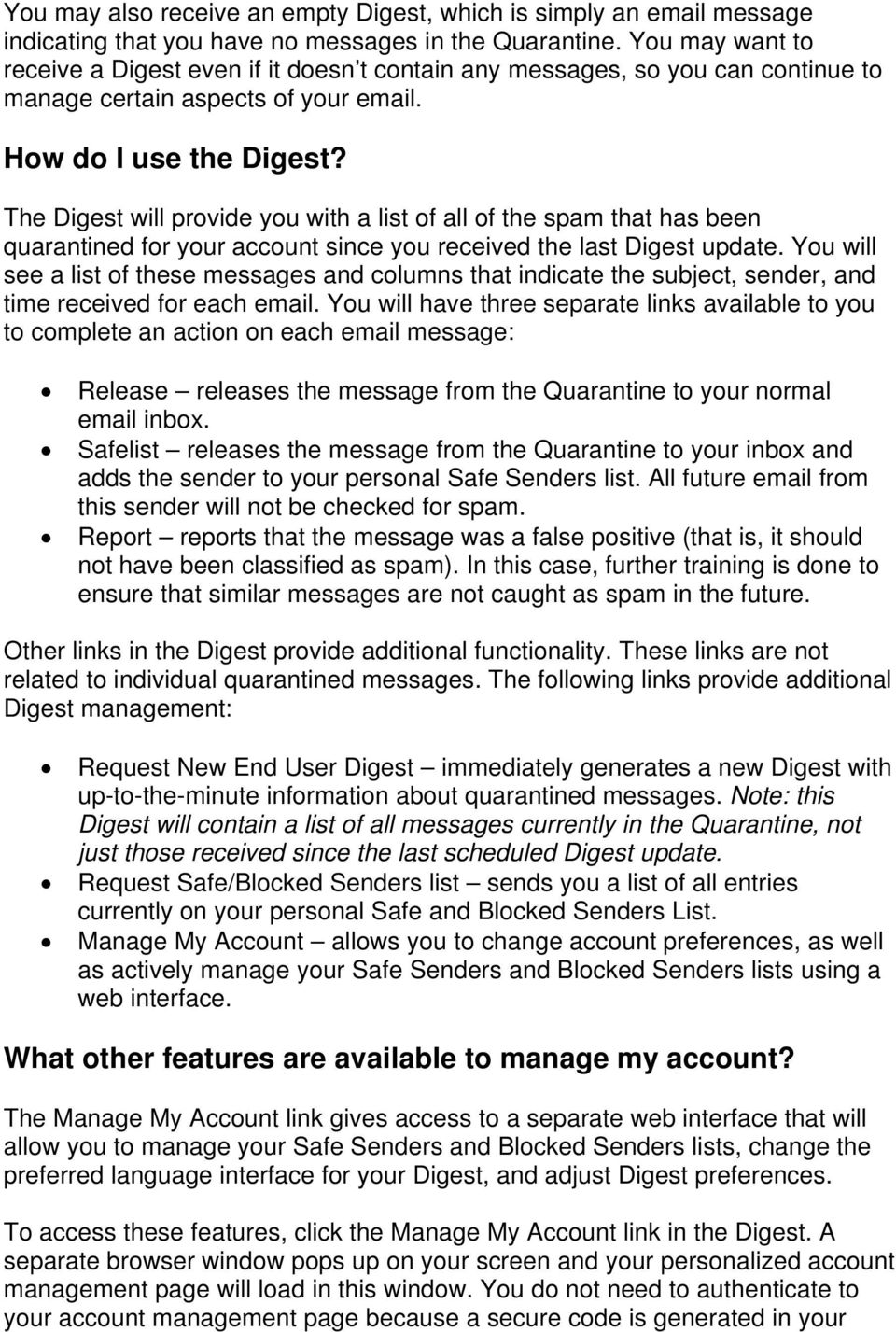 The Digest will provide you with a list of all of the spam that has been quarantined for your account since you received the last Digest update.